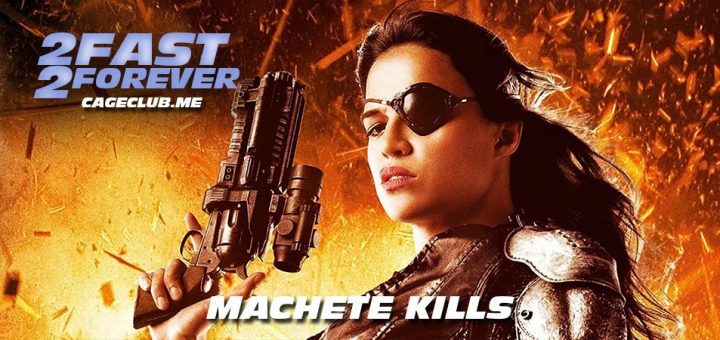 2 Fast 2 Forever #141 – Machete Kills (2013)