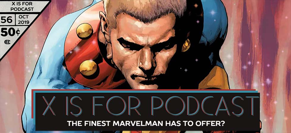 X is for Podcast – The Finest Marvelman Has To Offer?