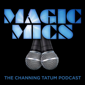 MagicMics: The Channing Tatum Podcast