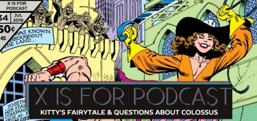 X is for Podcast #034 – Kitty's Fairytale & Questions About Colossus
