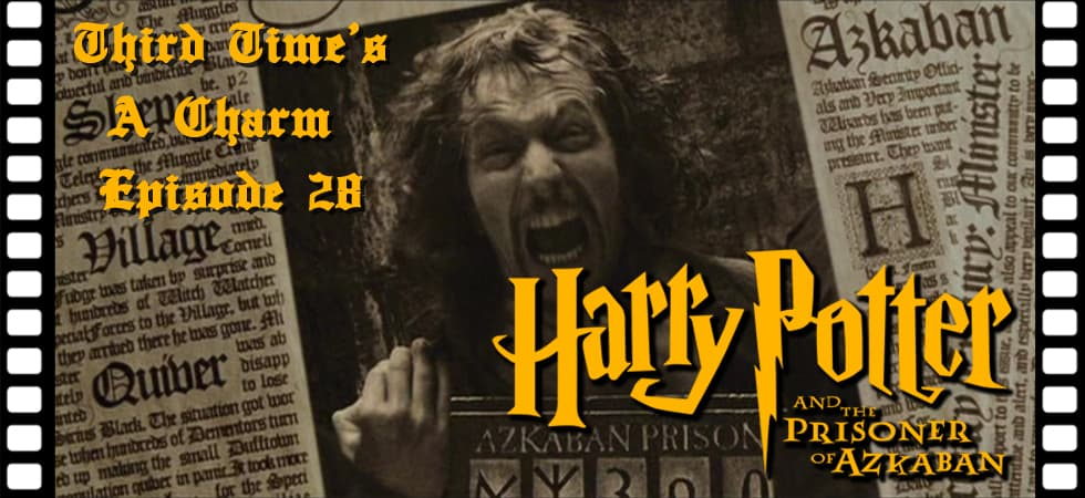 Third Time's A Charm #028 – Harry Potter and the Prisoner of Azkaban (2004)
