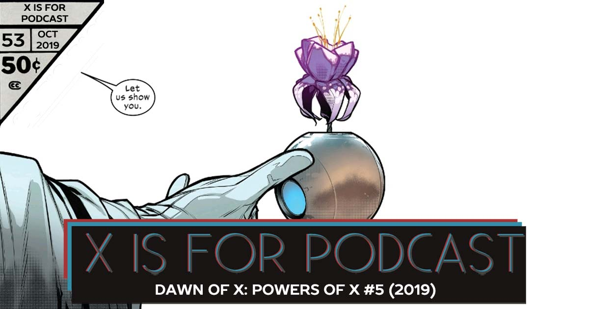 X is for Podcast #053 – Dawn of X: Powers of X #5
