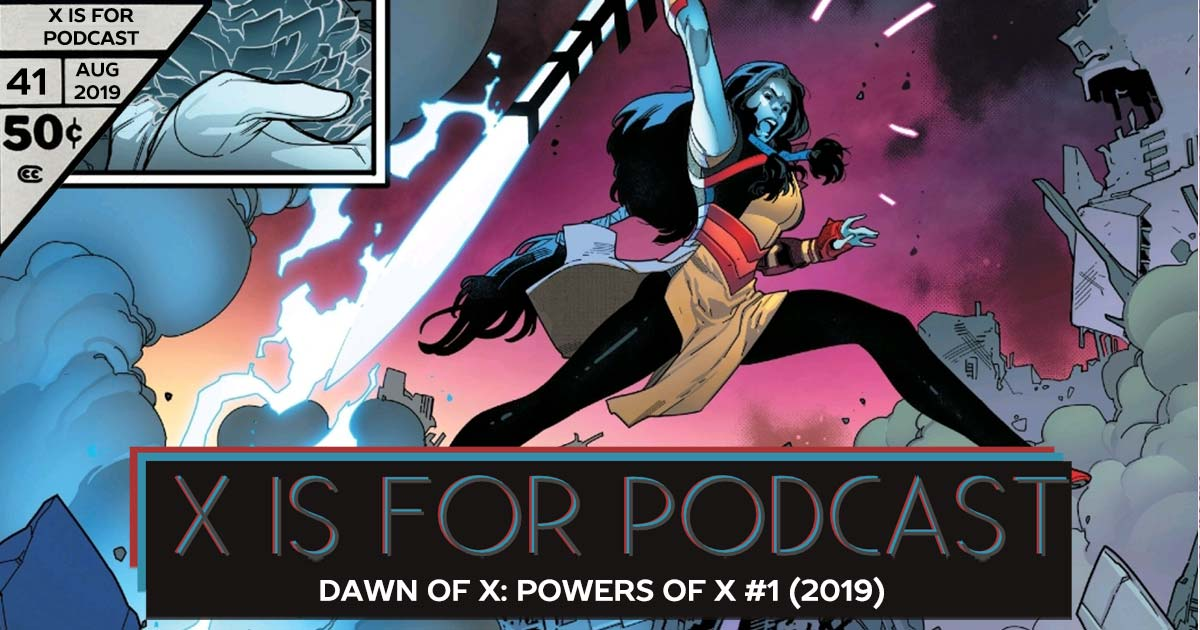 X is for Podcast #041 – Dawn of X: Powers of X #1: Years of Future Whatthefu?!