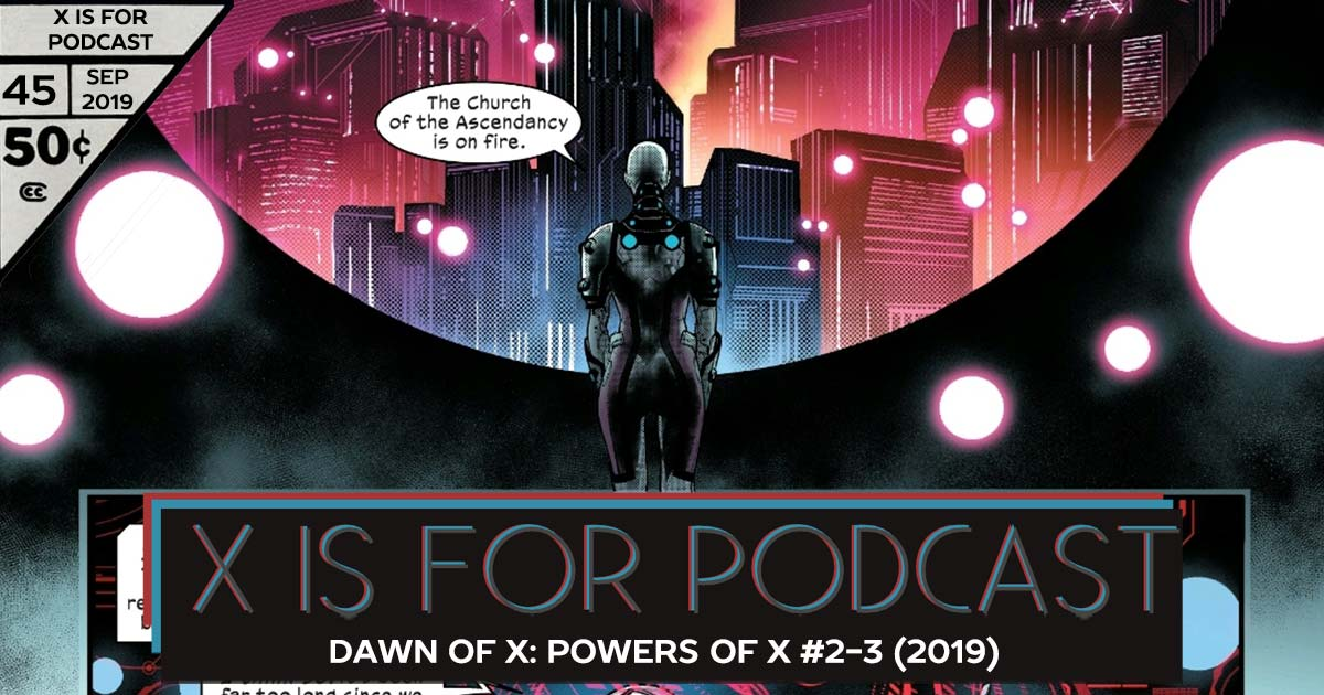 X is for Podcast #045 – Dawn of X: Powers of X #2-3