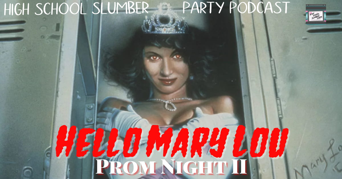 High School Slumber Party #057 – Hello Mary Lou: Prom Night II (1987)