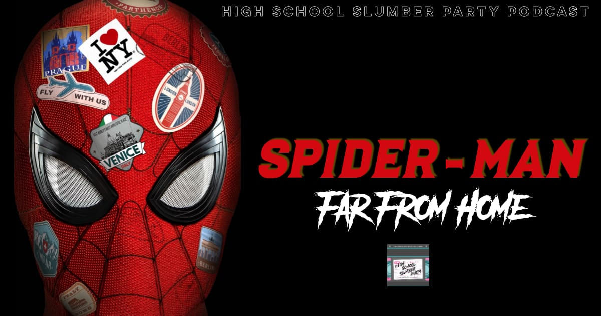 High School Slumber Party #062 – Spider-Man: Far from Home (2019)