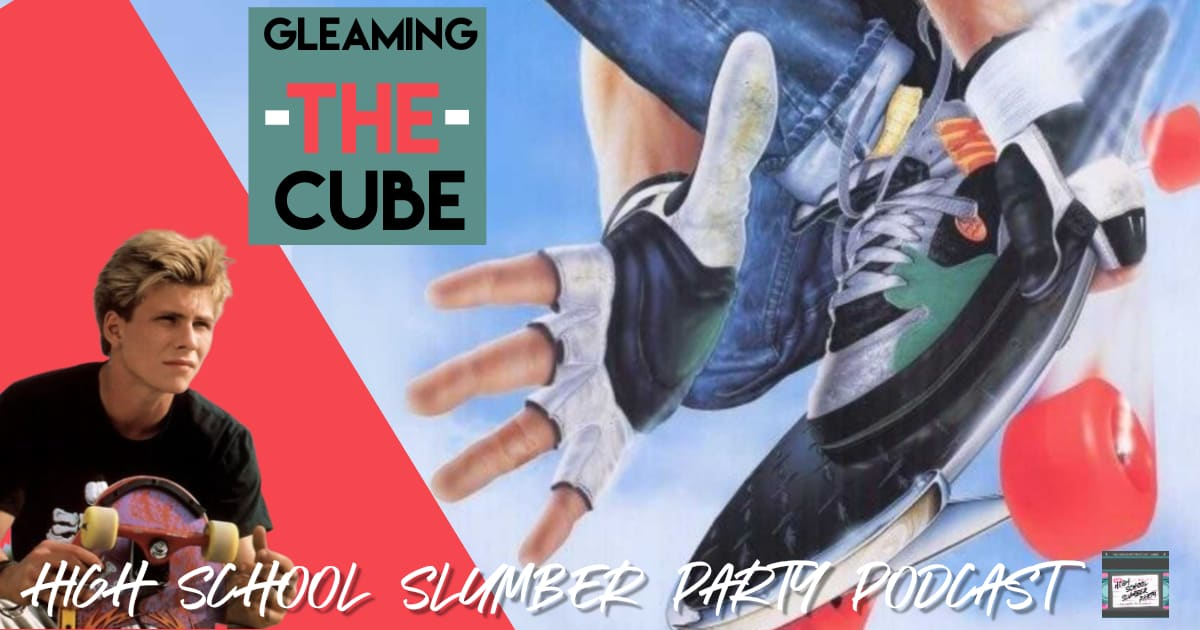 High School Slumber Party #064 – Gleaming the Cube (1989)