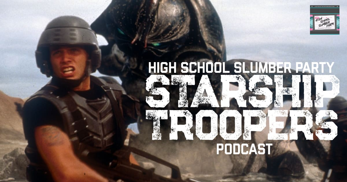 High School Slumber Party #066 – Starship Troopers (1997)