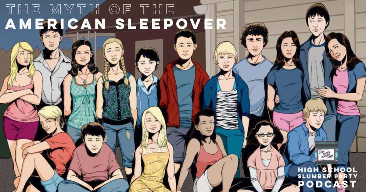 High School Slumber Party #068 – The Myth of the American Sleepover (2010)