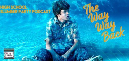 High School Slumber Party #071 – The Way Way Back (2013)