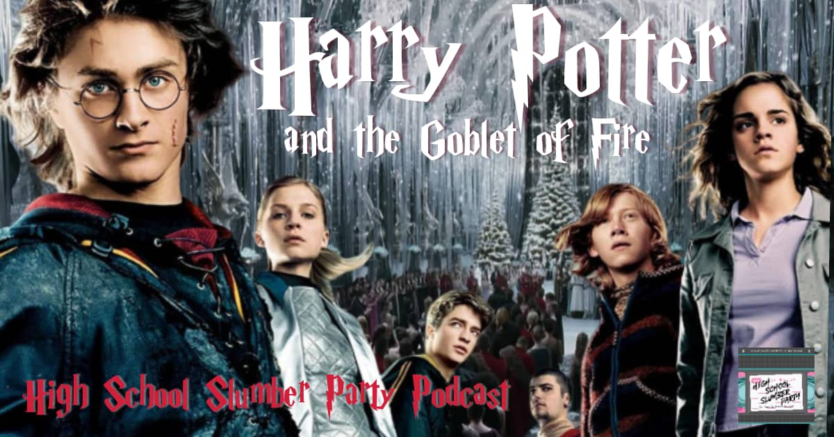 High School Slumber Party #086 – Harry Potter and the Goblet of Fire (2005)