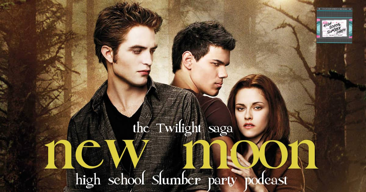 High School Slumber Party #094 – Twilight: New Moon (2009): Part 1