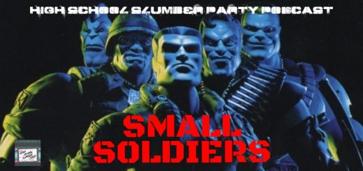 High School Slumber Party #105 – Small Soldiers (1998)