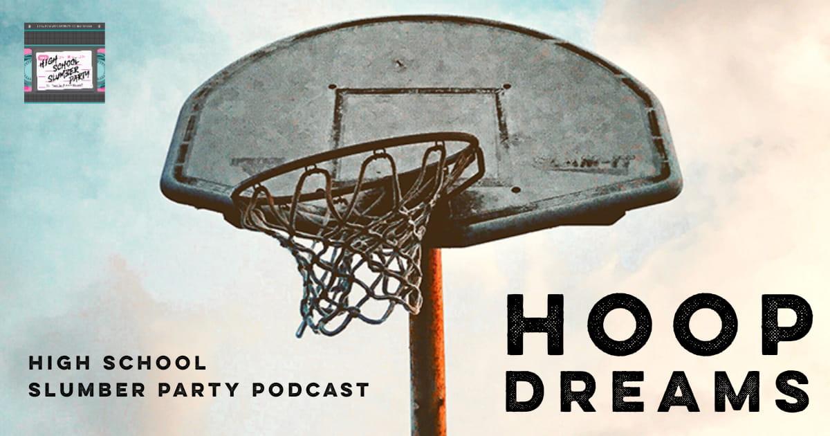 High School Slumber Party #098 – Hoop Dreams (1994)