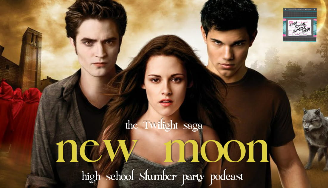 High School Slumber Party #096 – Twilight: New Moon (2009): Part 2