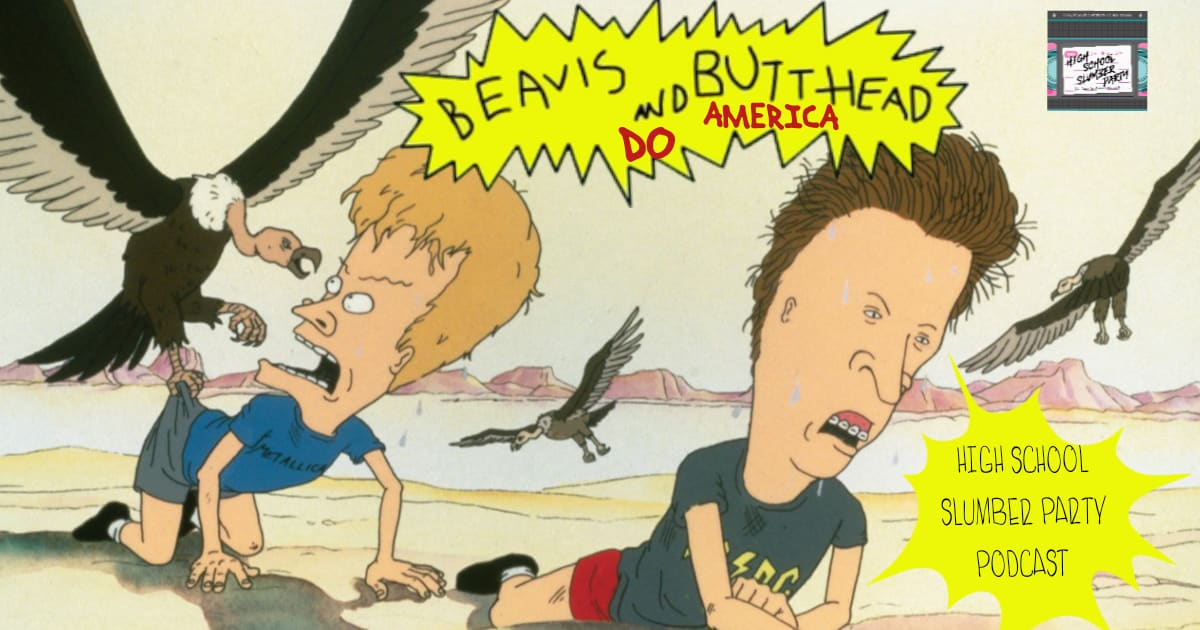 High School Slumber Party #107 – Beavis and Butt-Head Do America (1996)