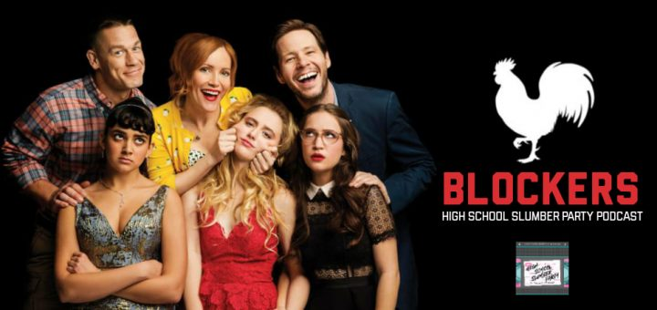 High School Slumber Party #116 – Blockers (2018)