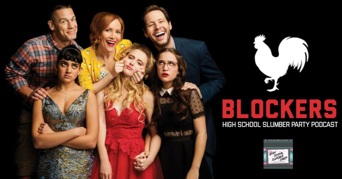High School Slumber Party #116 – Blockers (2018)