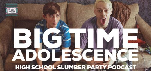 High School Slumber Party #114 – Big Time Adolescence (2019)