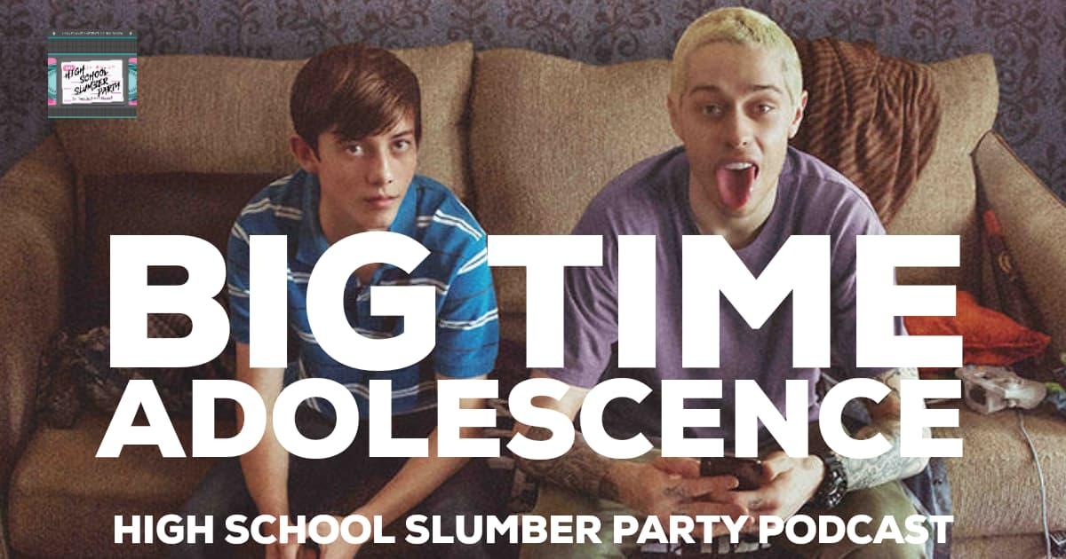 High School Slumber Party #114 – Big Time Adolescence (2019)