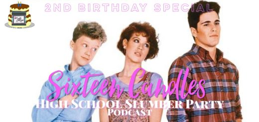 High School Slumber Party #113 – Sixteen Candles: Second Birthday Special