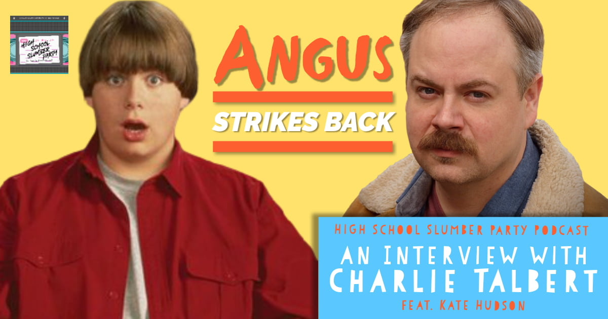 High School Slumber Party #118 – Angus Strikes Back: An Interview with Charlie Talbert