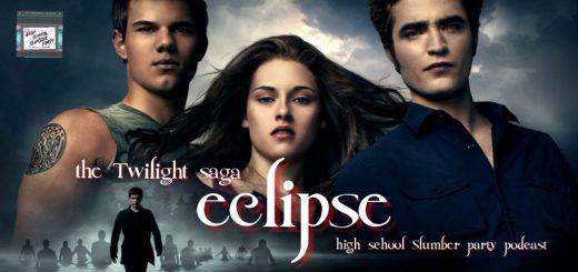 High School Slumber Party #120 – Twilight: Eclipse (2010)