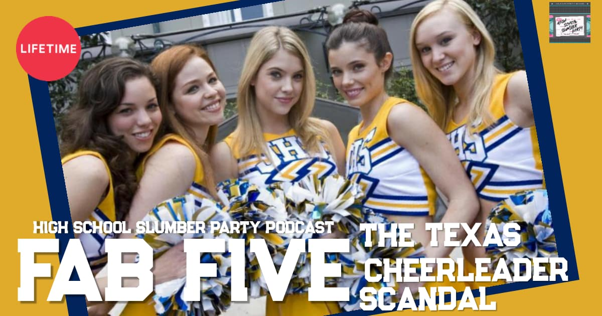 High School Slumber Party #121 – Fab Five: The Texas Cheerleader Scandal (2008)