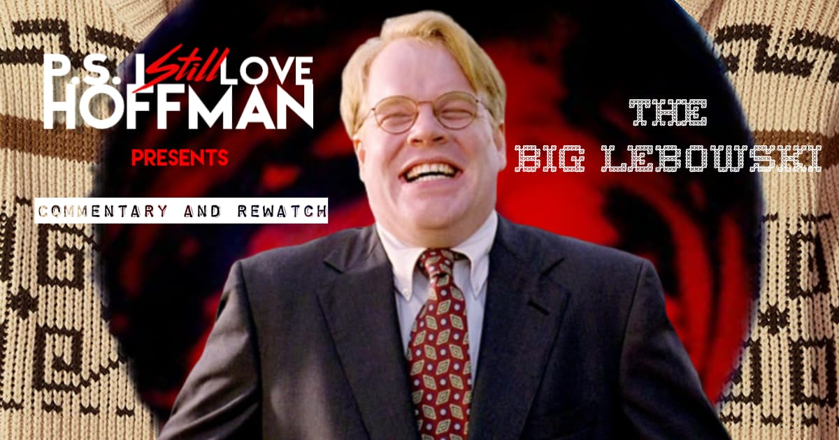 P.S. I Still Love Hoffman #038 – The Big Lebowski (1998)