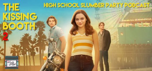High School Slumber Party #138 – The Kissing Booth 2 (2020)