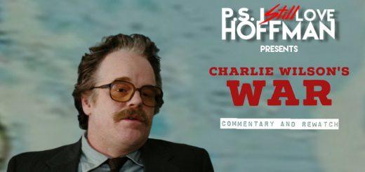 P.S. I Still Love Hoffman #042 – Charlie Wilson's War (2007)