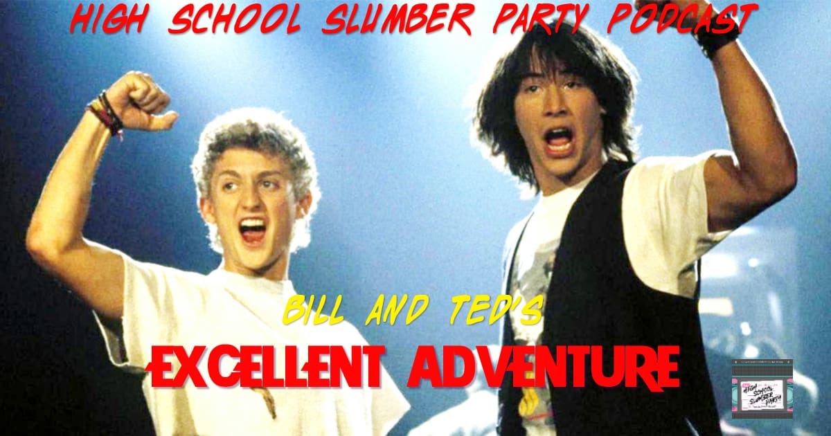 High School Slumber Party #145 – Bill and Ted's Excellent Adventure (1989)
