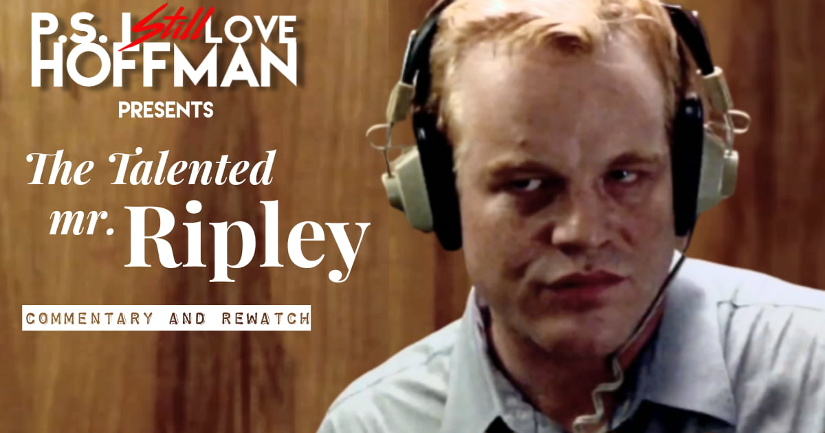 P.S. I Still Love Hoffman #045– The Talented Mr. Ripley (1999)