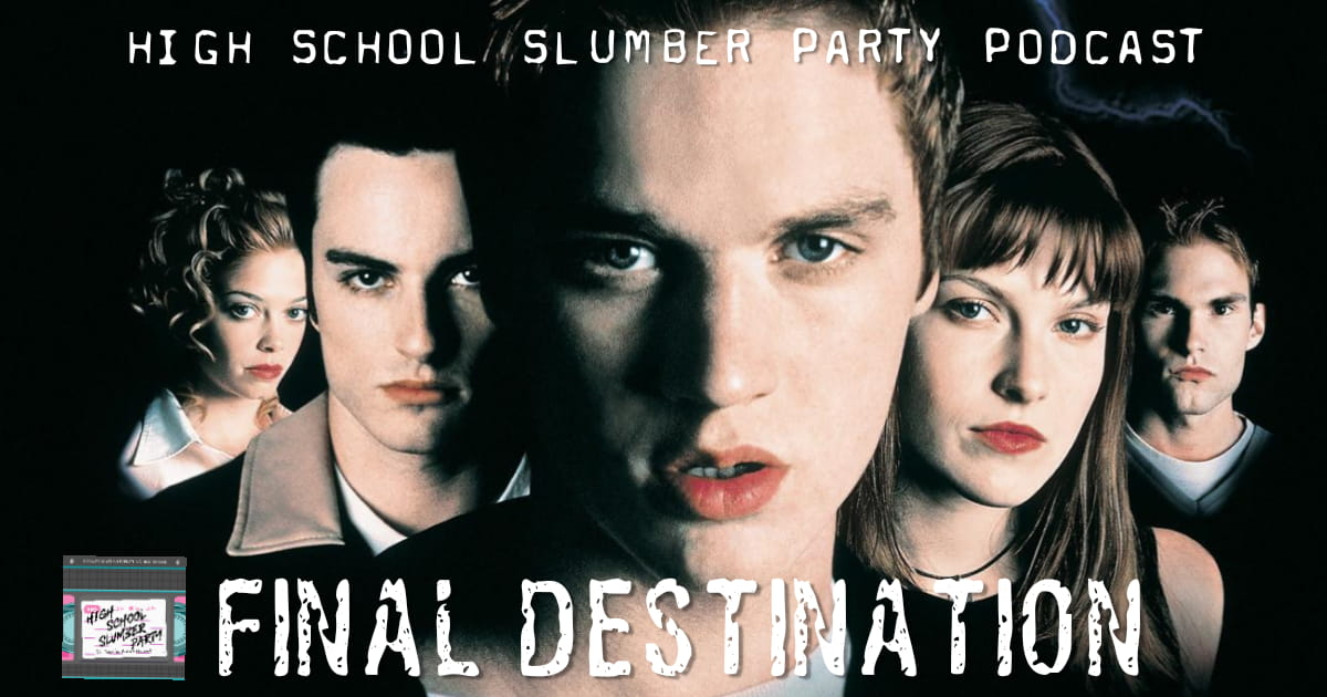 High School Slumber Party #157 – Final Destination (2000)