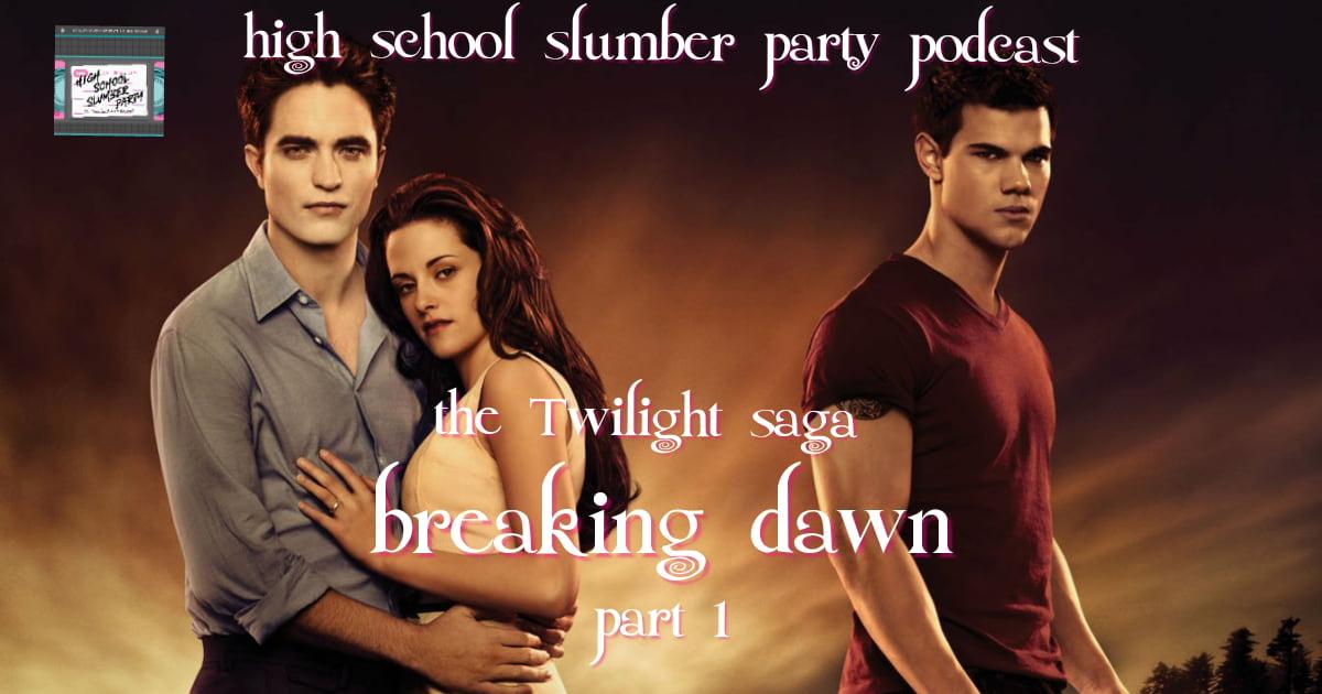 High School Slumber Party #159 – The Twilight Saga: Breaking Dawn Part 1 (2011)
