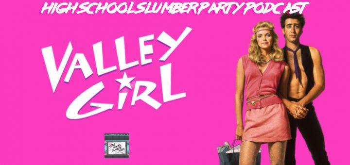 High School Slumber Party #167 – Valley Girl (1983): Part 1
