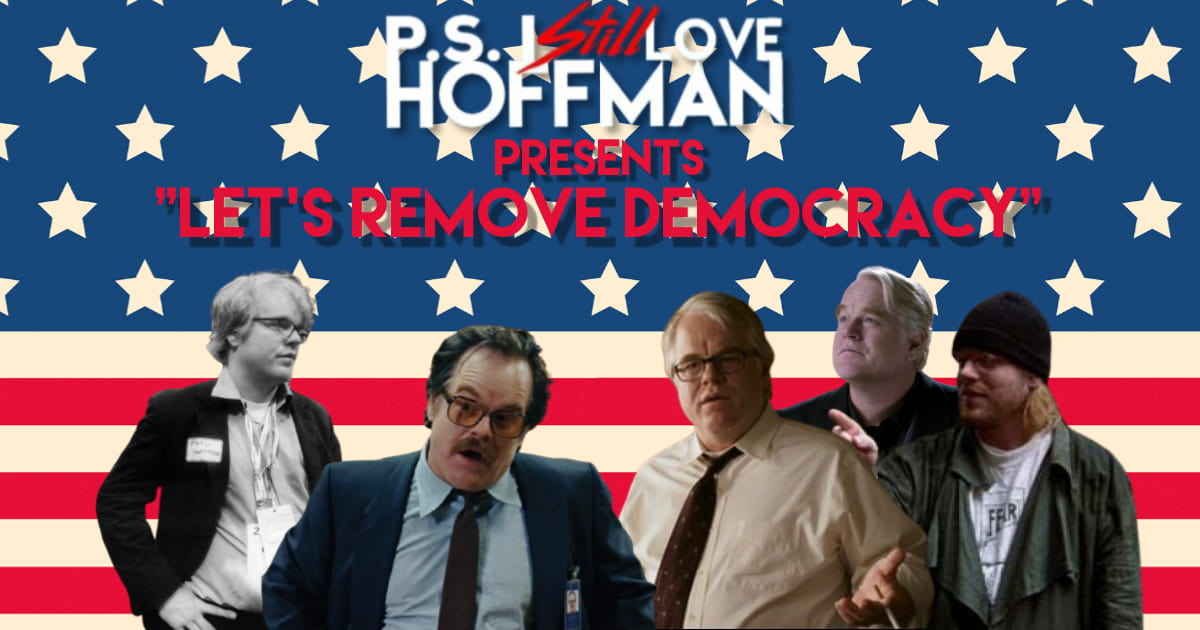 "P.S. I Still Love Hoffman #048 – ""Let's Remove Democracy."""