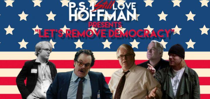 "P.S. I Still Love Hoffman #048 – ""Let's Remove Democracy."""