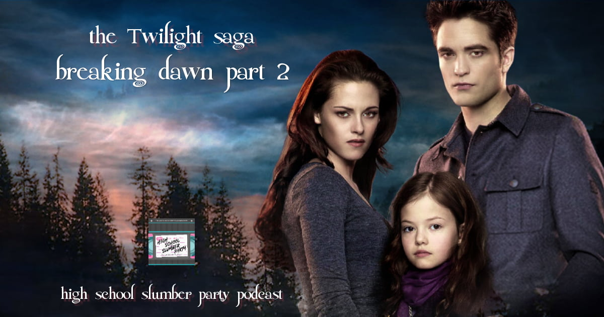 High School Slumber Party #173 – The Twilight Saga: Breaking Dawn Part 2 (2012)