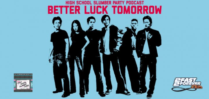 High School Slumber Party #184 – Better Luck Tomorrow (2002)