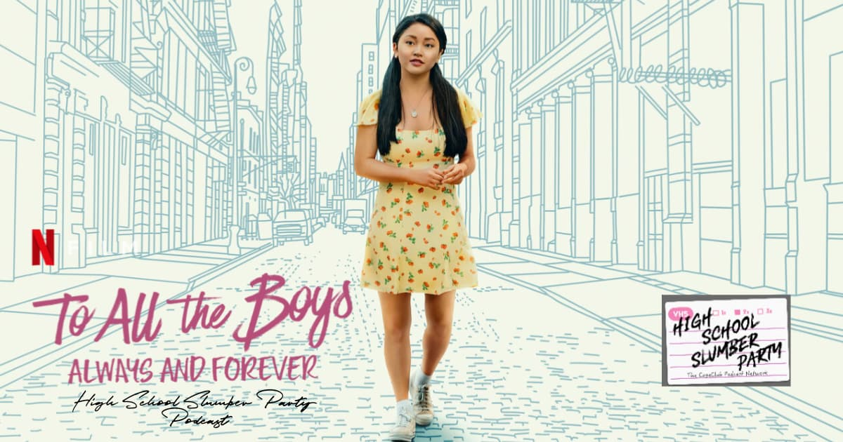 High School Slumber Party #189 – To All the Boys: Always and Forever (2021)