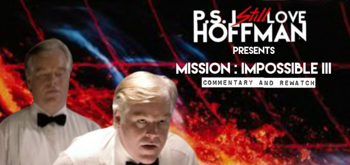 P.S. I Still Love Hoffman #055 – Mission: Impossible III