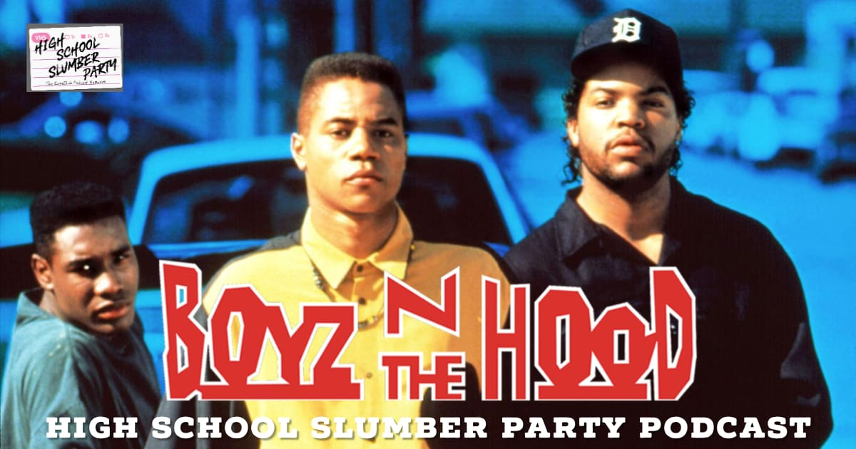 High School Slumber Party #190 – Boyz n the Hood