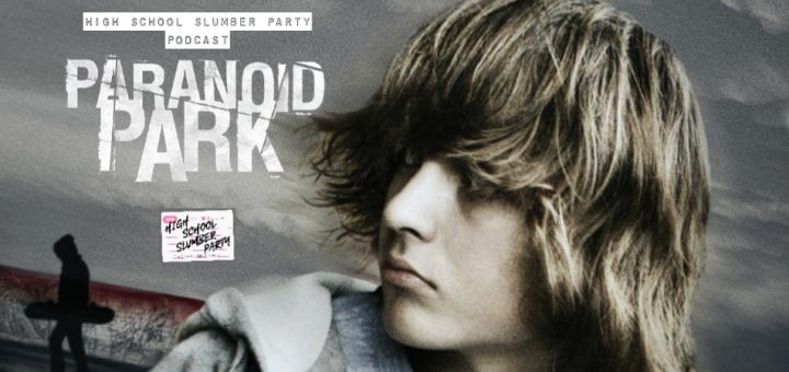 High School Slumber Party #199 – Paranoid Park (2007)