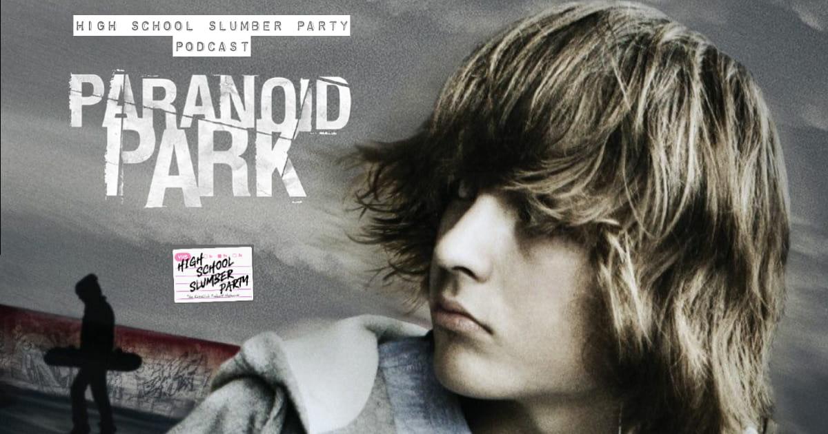 High School Slumber Party #199  –  Paranoid Park (2007)
