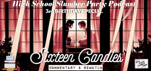 High School Slumber Party #207 – Sixteen Candles (1984): Third Birthday Special