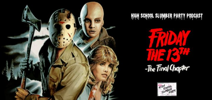 High School Slumber Party #212 – Friday the 13th: The Final Chapter(1984)