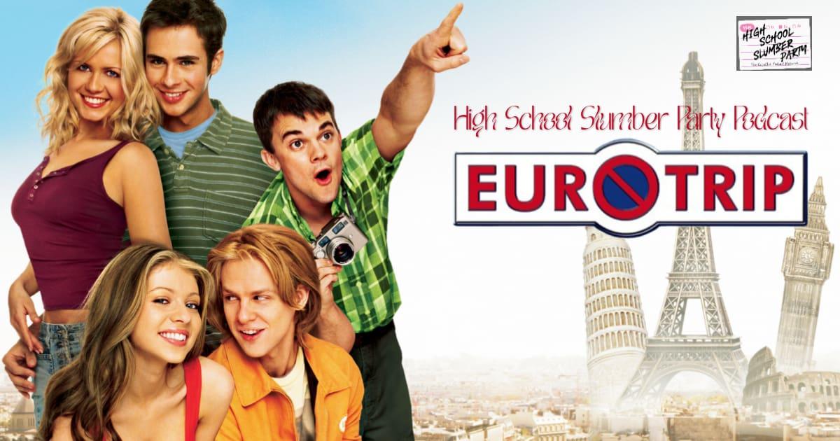 High School Slumber Party #220 – EuroTrip (2004)