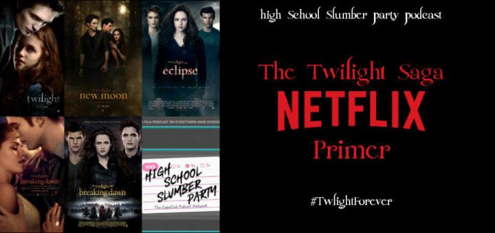 High School Slumber Party #226 – The Twilight Saga Netflix Primer