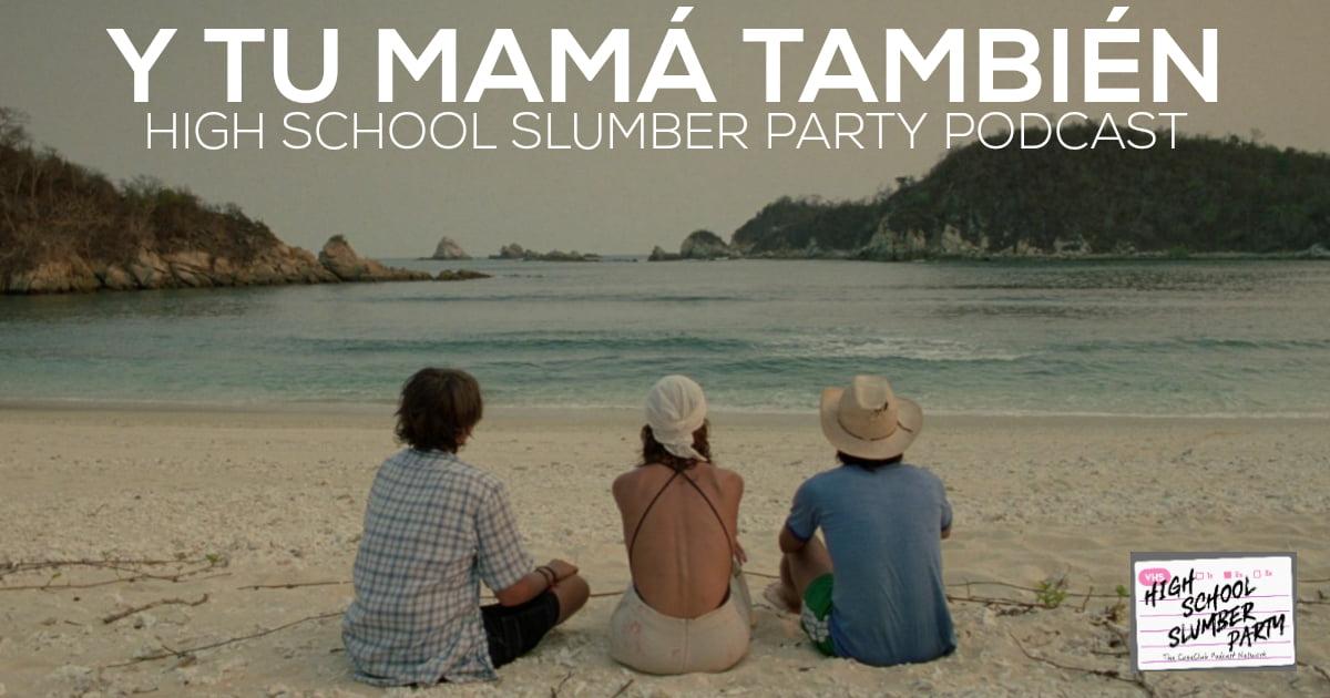 High School Slumber Party #235  – Y Tu Mamá También